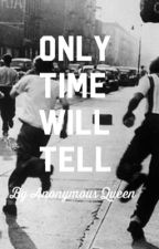 Only Time Will Tell by DallasBurberry