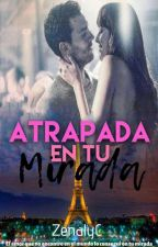 Atrapada En Tu Mirada by ZenalyC