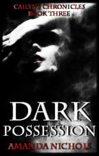Dark Possession 'Cailyn's Chronicles' Book Three by ACNichols