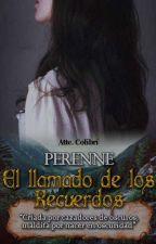 Perenne: El llamado de los  Recuerdos © by AtteColibri