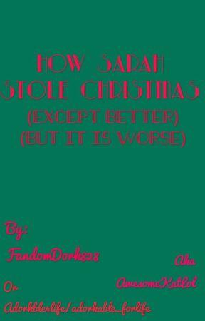 How Sarah Stole Christmas (But Worse) by FandomDork828