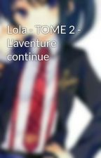 Lola - TOME 2 - L'aventure continue by lola_andres