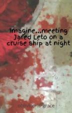Imagine...meeting Jared Leto on a cruise ship at night by oblivion-is-grace