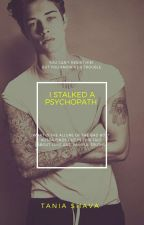 I Stalked A Psychopath (Complete) by TaniaShava