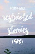 Restricted Stories (SPG) by anxnymousbtch