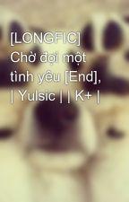 [LONGFIC] Chờ đợi một tình yêu [End], | Yulsic | | K+ | by kwon_yul33