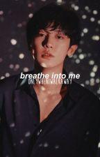 breathe into me | chanho°suyeol by OnlyWhenIWalkAway