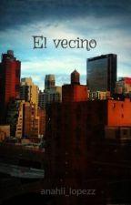 El vecino by anahii_lopezz