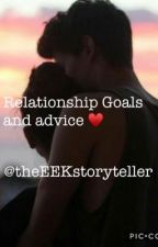 Relationship Goals and Advice❤️ by theEEKstoryteller