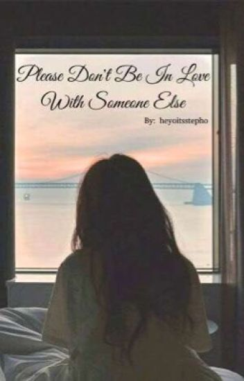 Please Dont Be In Love With Someone Else Stephanie Wattpad