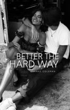 BETTER THE HARD WAY  by nipslipss