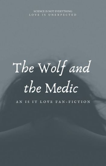 The Wolf and The Medic: An Is It Love  Fan-Fiction