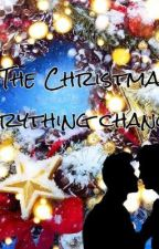 The Christmas everything changes by rubinrotegwenny