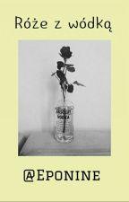 Róże z Wódką by AleksandraGroszek