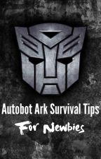 Autobot Ark Survival Tips for Newbies by KayRyNautical