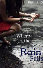 Where the Rain Falls by kianna_22
