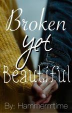 Broken yet Beautiful  by hammerrrtime
