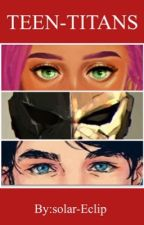 TEEN TITANS! (A Dick Grayson Story) by solar-Eclip