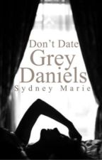 Don't Date Grey Daniels by Sydney724