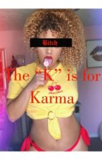 "The ""K"" is for KARMA by MeeMariee"