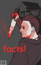 slasher: facts! by honeym00n_