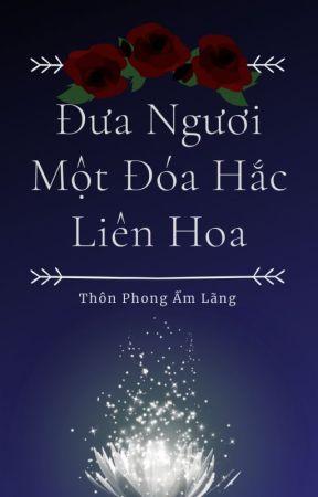 [BHTT][MX] Đưa Ngươi Một Đóa Hắc Liên Hoa - Thôn Phong Ẩm Lãng by nachtmusik