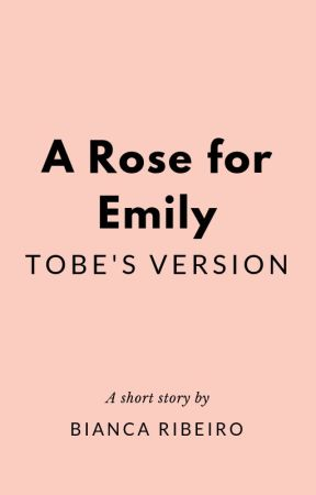 A Rose for Emily (Tobe's version) by TheBiancaRibeiro