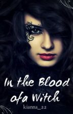 In the Blood of a Witch by kianna_22