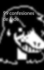 99 confesiones de Jade by jade150112