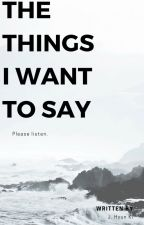 The Things I Want To Say by j_hyun_k