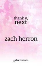 thank u, next | zach herron by galaxymarais