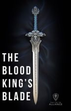 The Blood King's Blade (Book one) by Firekittens2019