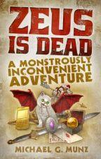 Zeus Is Dead: A Monstrously Inconvenient Adventure (excerpts of completed novel) by michaelgmunz