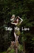 Tale Me Lies by JessicaYasin0