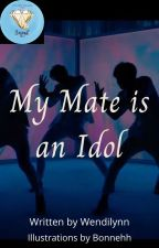 My Mate is an Idol || Completed by WendilynnKerezman