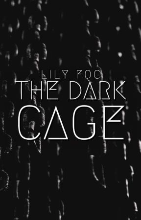 """The Dark Cage: Book 1 to the """"Cage"""" series by LilyFQC"""