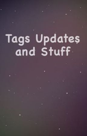 Tags, updates, and stuff by Kupcake_Productions
