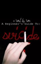 A Beginner's Guide To Suicide by settle-