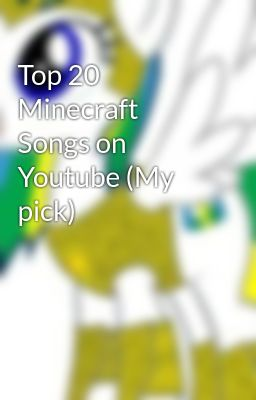 Top 20 Minecraft Songs on Youtube (My pick)