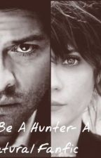 How To Be a Hunter- A Supernatural Fanfic by castielimagines