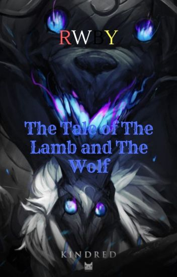 The Tale of The Lamb and The Wolf (RWBY x Kindred Reader