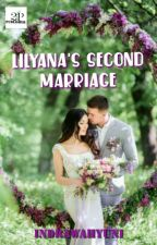 Lilyana's Second Marriage (END)  by IndraWahyuni6