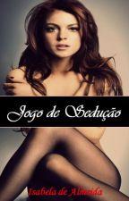 Jogo de sedução by IsabeladeAlmeida