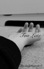 Too Late by emilycxmpbxll