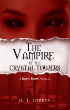 FREE until 16 Dec only! - The Vampire of the Crystal Towers by HTTorres