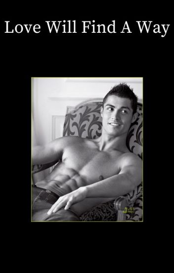 Love Will Find A Way [Cristiano Ronaldo]