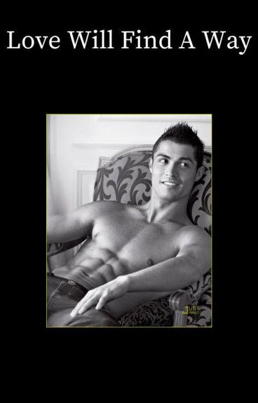 Love Will Find A Way [Cristiano Ronaldo]