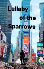 Lullaby of the Sparrows by readwriterunrepeat