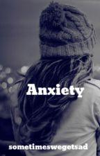 Anxiety by sometimeswegetsad