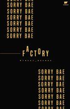 SORRY BAE FACTORY by Minsay_BaeBae